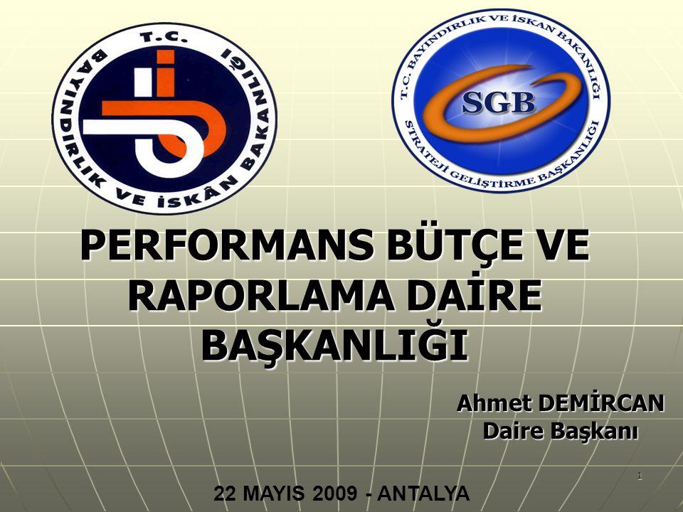 1 Ahmet DEMİRCAN Daire Başkanı 22 MAYIS 2009 - ANTALYA PERFORMANS BÜTÇE VE RAPORLAMA DAİRE BAŞKANLIĞI