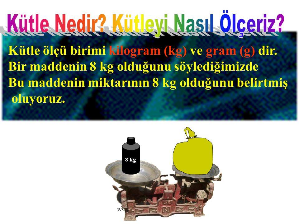 www.zumreogretmeni.com Kütle ölçü birimi kilogram (kg) ve gram (g) dir. Bir maddenin 8 kg olduğunu söylediğimizde Bu maddenin miktarının 8 kg olduğunu