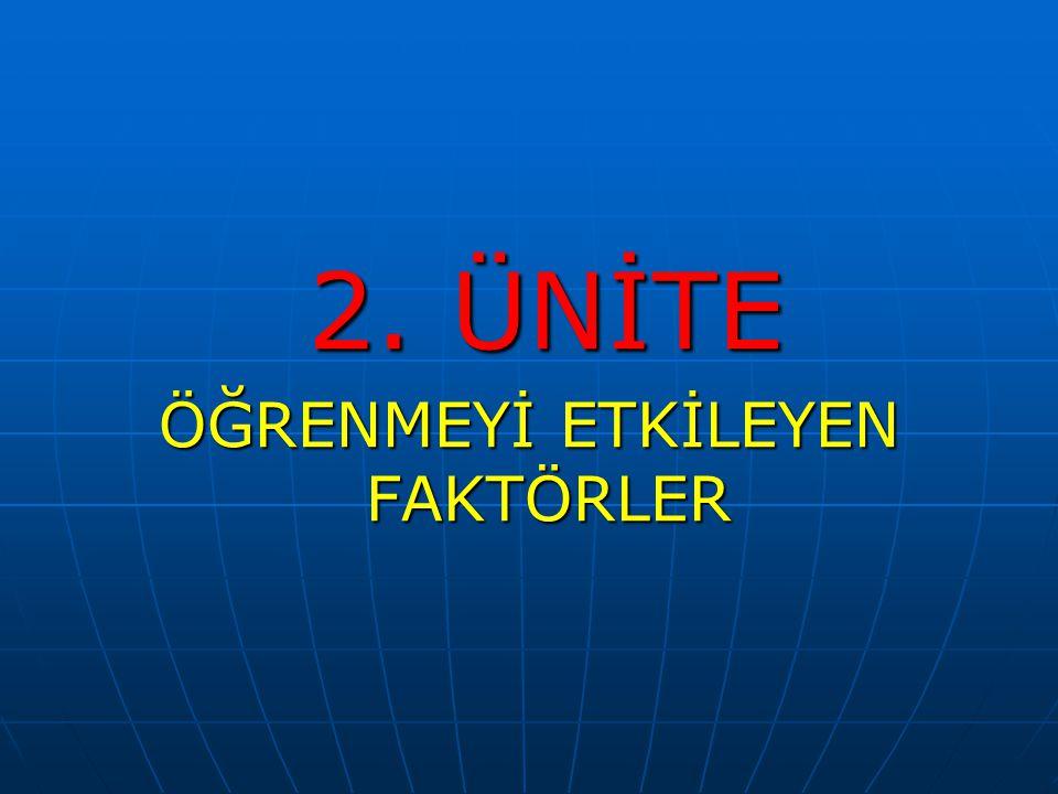 2. ÜNİTE 2. ÜNİTE ÖĞRENMEYİ ETKİLEYEN FAKTÖRLER