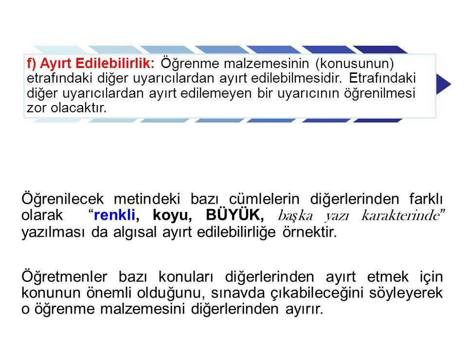 Öğrenilecek metindeki bazı cümlelerin diğerlerinden farklı olarak renkli, koyu, BÜYÜK, ba ş ka yazı karakterinde yazılması da algısal ayırt edilebilirliğe örnektir.