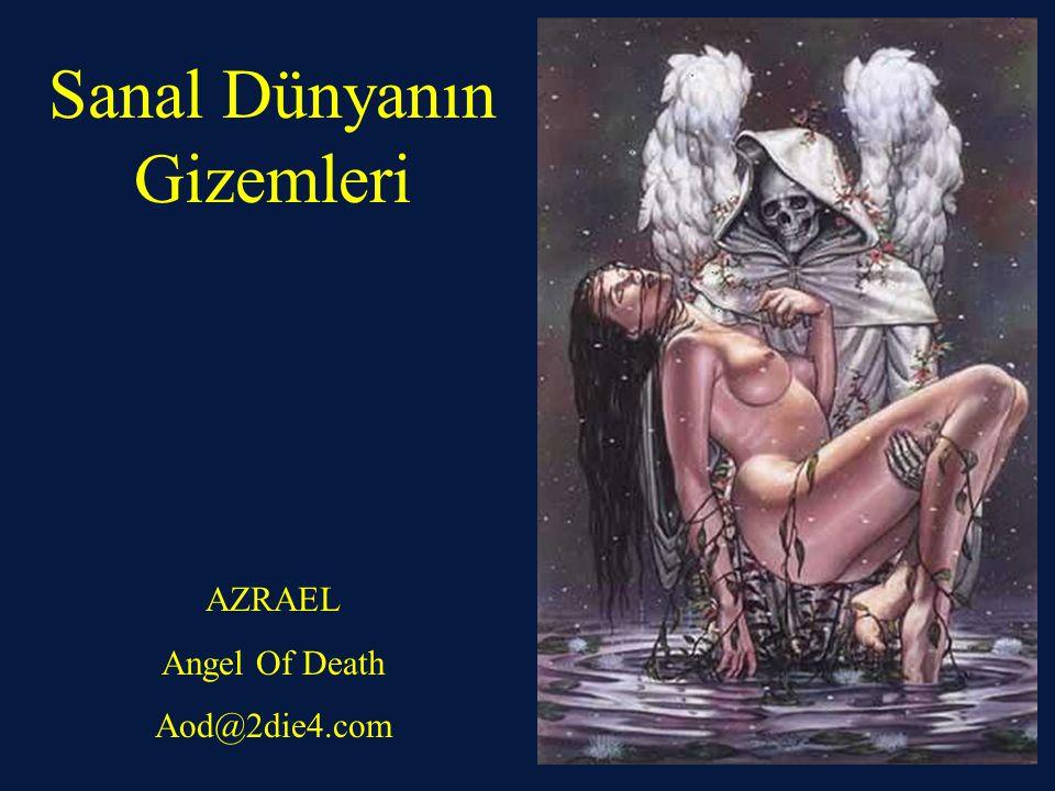 Sanal Dünyanın Gizemleri AZRAEL Angel Of Death Aod@2die4.com