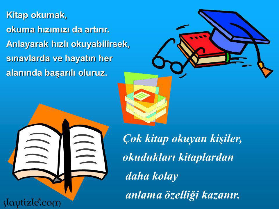 Çünkü kitaplar bizi eğittiği ve bilgilendirdiği gibi dinlendirir. Ders kitapları veya meslek kitapları dışındaki çeşitli kitaplar bizim için güzel bir