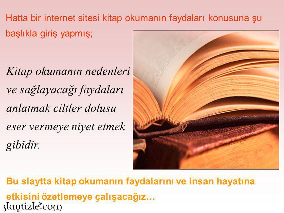 Çünkü kitaplar bizi eğittiği ve bilgilendirdiği gibi dinlendirir.