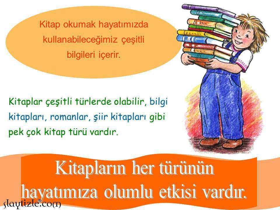 Kitap okumak hayatımızda kullanabileceğimiz çeşitli bilgileri içerir.