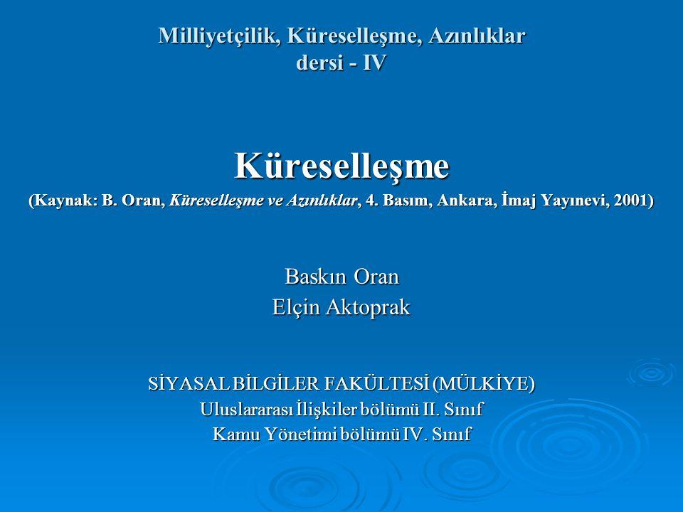 Milliyetçilik, Küreselleşme, Azınlıklar dersi - IV Küreselleşme (Kaynak: B. Oran, Küreselleşme ve Azınlıklar, 4. Basım, Ankara, İmaj Yayınevi, 2001) B