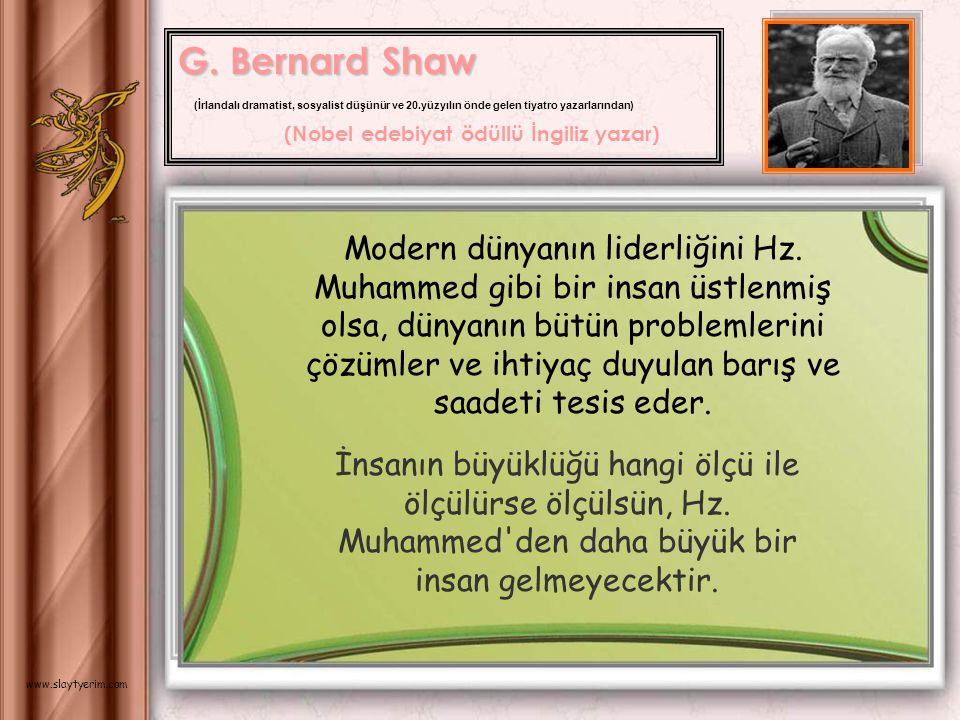 G.Bernard Shaw (Nobel edebiyat ödüllü İngiliz yazar) Modern dünyanın liderliğini Hz.