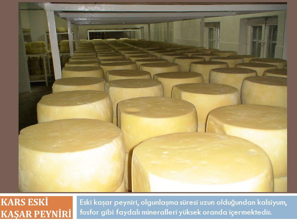 Eski kaşar peyniri, olgunlaşma süresi uzun oldu ğ undan kalsiyum, fosfor gibi faydalı mineralleri yüksek oranda içermektedir. KARS ESKİ KAŞAR PEYNİRİ