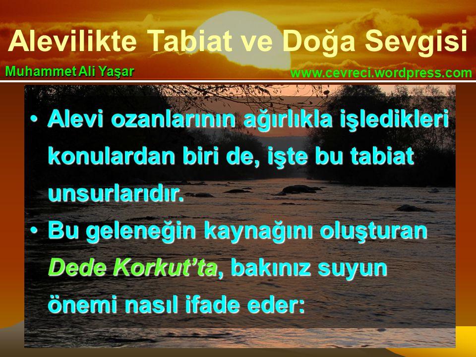 Alevilikte Tabiat ve Doğa Sevgisi www.cevreci.wordpress.com Muhammet Ali Yaşar •Alevi ozanlarının ağırlıkla işledikleri konulardan biri de, işte bu tabiat unsurlarıdır.