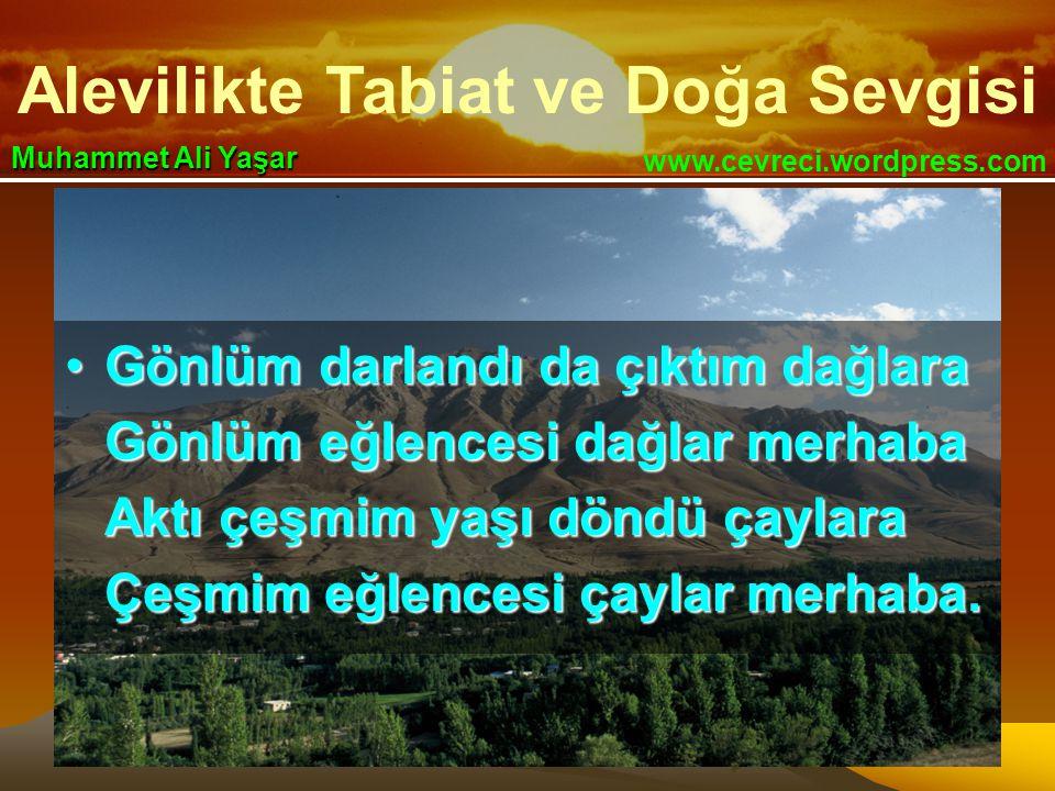 Alevilikte Tabiat ve Doğa Sevgisi www.cevreci.wordpress.com Muhammet Ali Yaşar •Gönlüm darlandı da çıktım dağlara Gönlüm eğlencesi dağlar merhaba Aktı