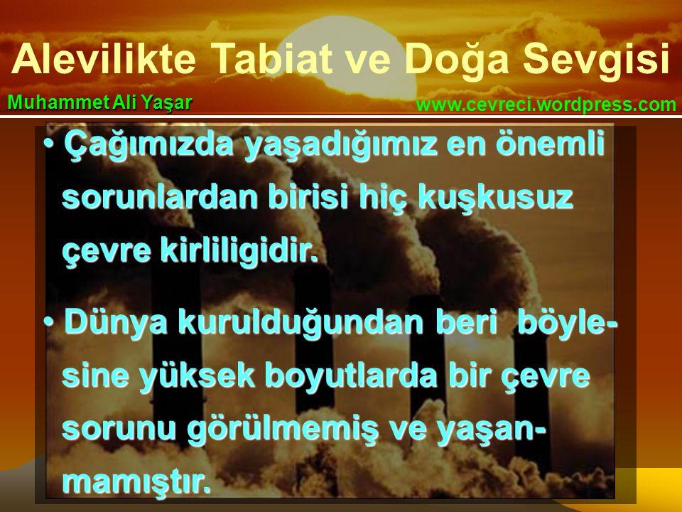 Alevilikte Tabiat ve Doğa Sevgisi www.cevreci.wordpress.com Muhammet Ali Yaşar • Çağımızda yaşadığımız en önemli sorunlardan birisi hiç kuşkusuz sorun