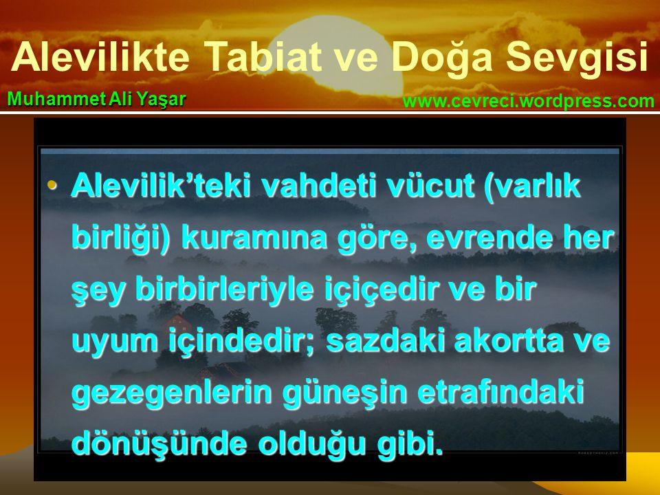 Alevilikte Tabiat ve Doğa Sevgisi www.cevreci.wordpress.com Muhammet Ali Yaşar •Alevilik'teki vahdeti vücut (varlık birliği) kuramına göre, evrende he