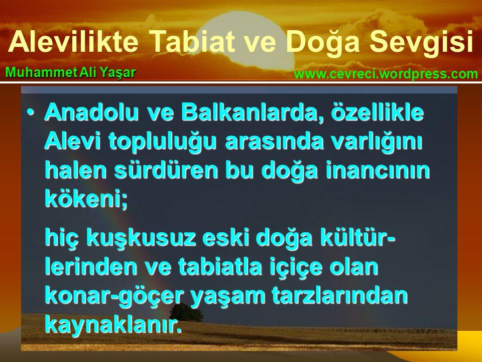 Alevilikte Tabiat ve Doğa Sevgisi www.cevreci.wordpress.com Muhammet Ali Yaşar •Anadolu ve Balkanlarda, özellikle Alevi topluluğu arasında varlığını h