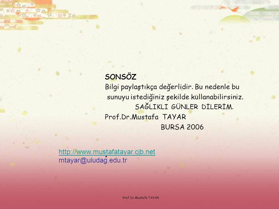 Prof.Dr.Mustafa TAYAR SONSÖZ Bilgi paylaştıkça değerlidir. Bu nedenle bu sunuyu istediğiniz şekilde kullanabilirsiniz. SAĞLIKLI GÜNLER DİLERİM. Prof.D