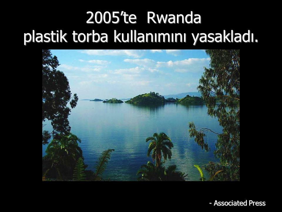 2005'te Rwanda plastik torba kullanımını yasakladı.