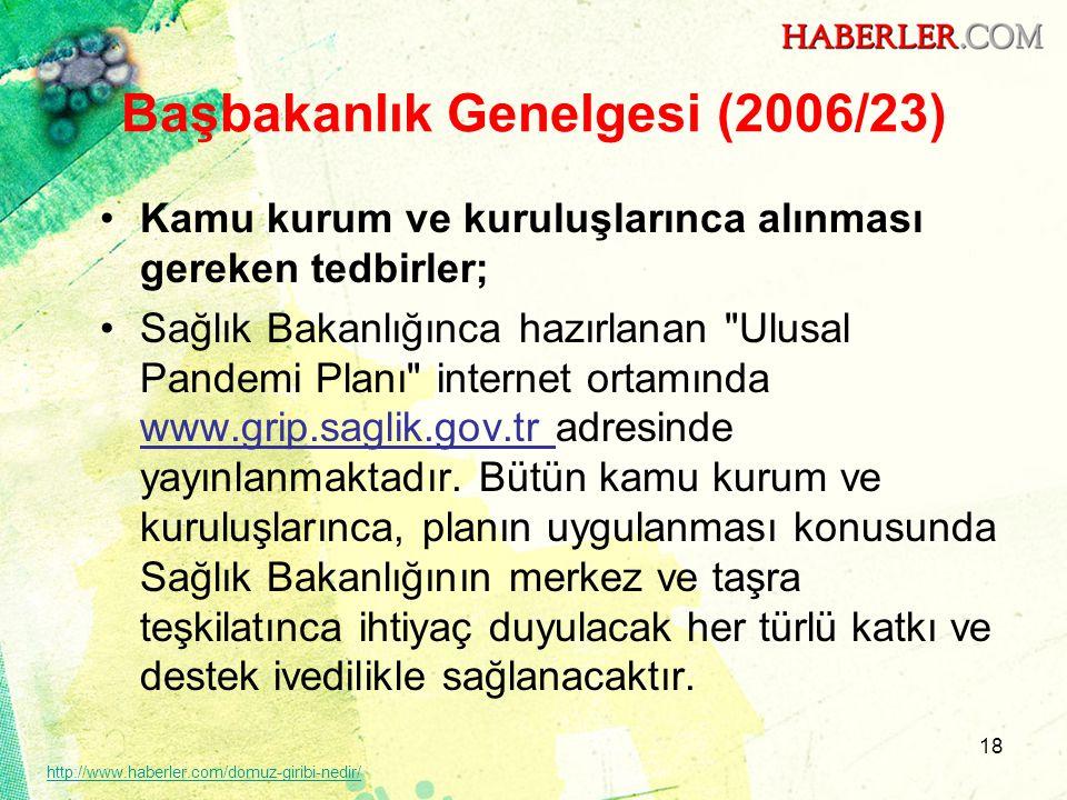 18 Başbakanlık Genelgesi (2006/23) •Kamu kurum ve kuruluşlarınca alınması gereken tedbirler; •Sağlık Bakanlığınca hazırlanan