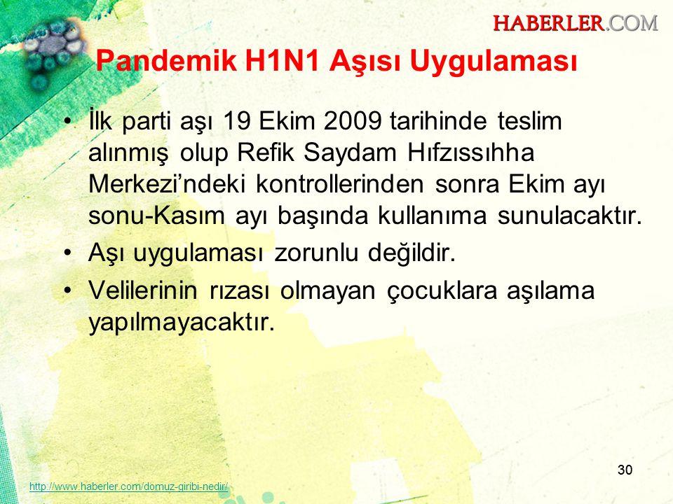 30 Pandemik H1N1 Aşısı Uygulaması •İlk parti aşı 19 Ekim 2009 tarihinde teslim alınmış olup Refik Saydam Hıfzıssıhha Merkezi'ndeki kontrollerinden son