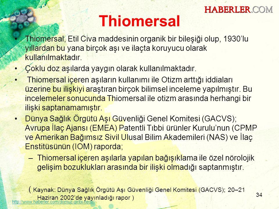 Thiomersal •Thiomersal, Etil Civa maddesinin organik bir bileşiği olup, 1930'lu yıllardan bu yana birçok aşı ve ilaçta koruyucu olarak kullanılmaktadı