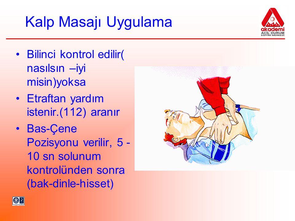 Kalp Masajı Uygulama •Bilinci kontrol edilir( nasılsın –iyi misin)yoksa •Etraftan yardım istenir.(112) aranır •Bas-Çene Pozisyonu verilir, 5 - 10 sn s