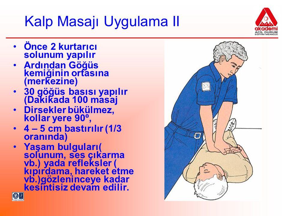 Kalp Masajı Uygulama II •Önce 2 kurtarıcı solunum yapılır •Ardından Göğüs kemiğinin ortasına (merkezine) •30 göğüs basısı yapılır (Dakikada 100 masaj
