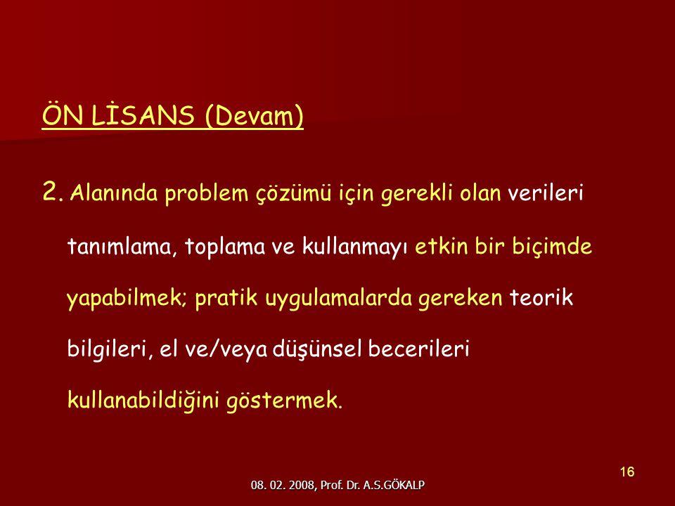08. 02. 2008, Prof. Dr. A.S.GÖKALP 16 ÖN LİSANS (Devam) 2.