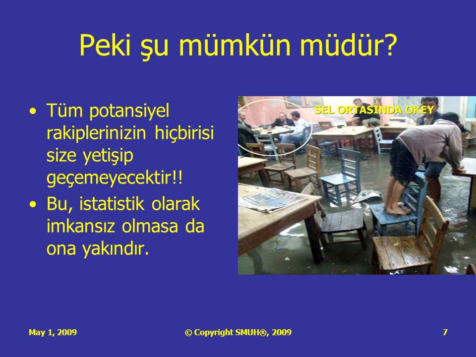 May 1, 2009© Copyright SMUH®, 20098 Yani… •O halde sonuç bellidir: önünde-sonunda pazar payınızı kaybedeceksiniz.