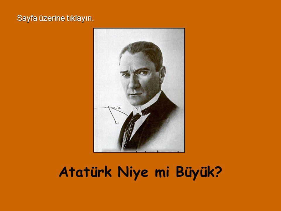 Bugün milenyumun hiç şüphe yoktur ki tek devlet adamı Mustafa Kemal ATATÜRK'tür.
