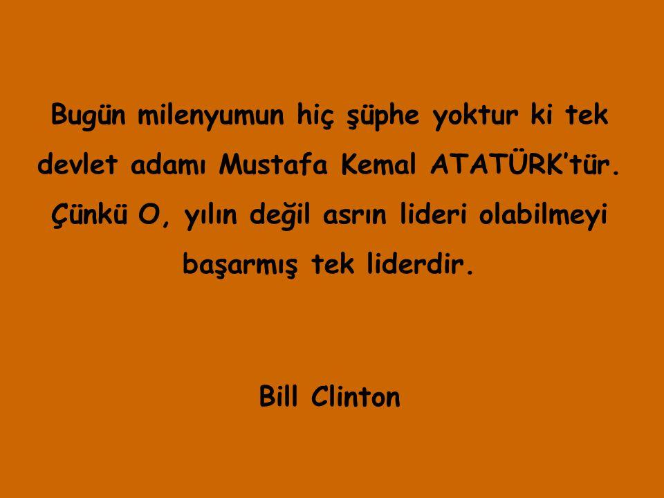 Bugün milenyumun hiç şüphe yoktur ki tek devlet adamı Mustafa Kemal ATATÜRK'tür. Çünkü O, yılın değil asrın lideri olabilmeyi başarmış tek liderdir. B