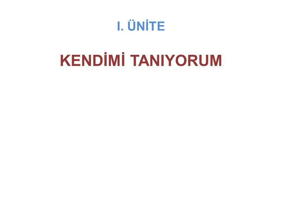I. ÜNİTE KENDİMİ TANIYORUM