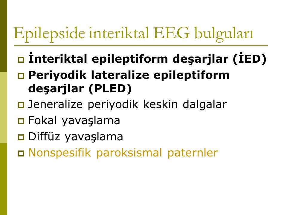 Epilepside interiktal EEG bulguları  İnteriktal epileptiform deşarjlar (İED)  Periyodik lateralize epileptiform deşarjlar (PLED)  Jeneralize periyo