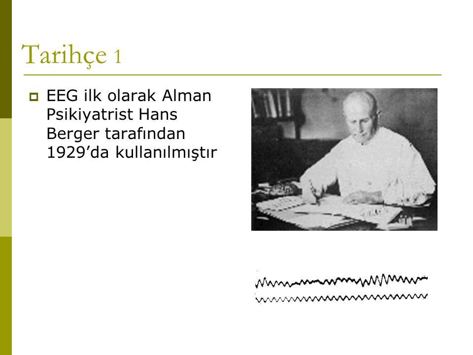 Tarihçe 1  EEG ilk olarak Alman Psikiyatrist Hans Berger tarafından 1929'da kullanılmıştır