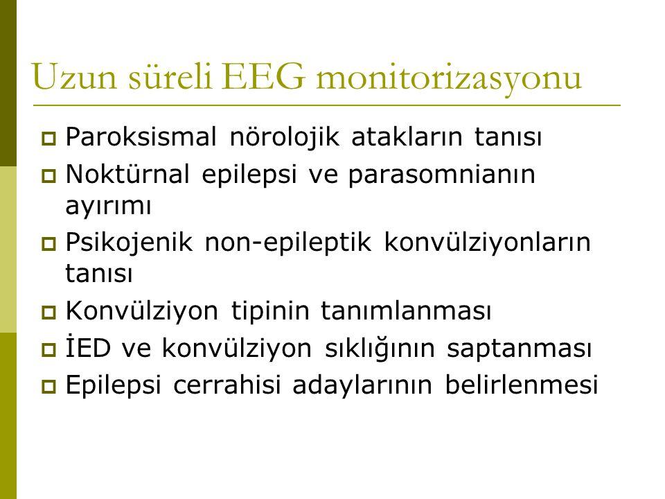 Uzun süreli EEG monitorizasyonu  Paroksismal nörolojik atakların tanısı  Noktürnal epilepsi ve parasomnianın ayırımı  Psikojenik non-epileptik konv