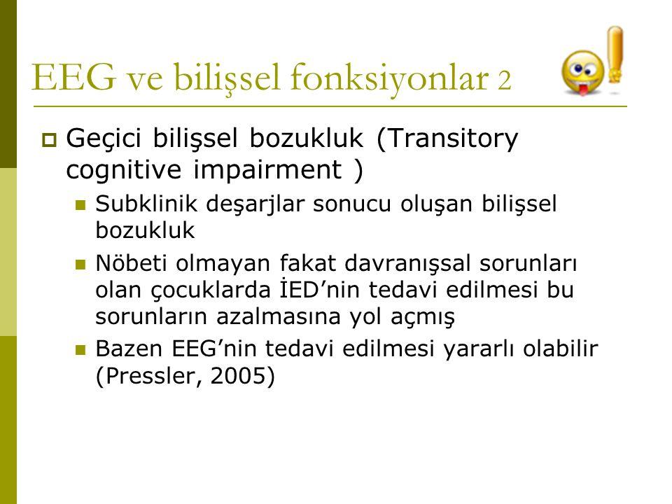 EEG ve bilişsel fonksiyonlar 2  Geçici bilişsel bozukluk (Transitory cognitive impairment )  Subklinik deşarjlar sonucu oluşan bilişsel bozukluk  N