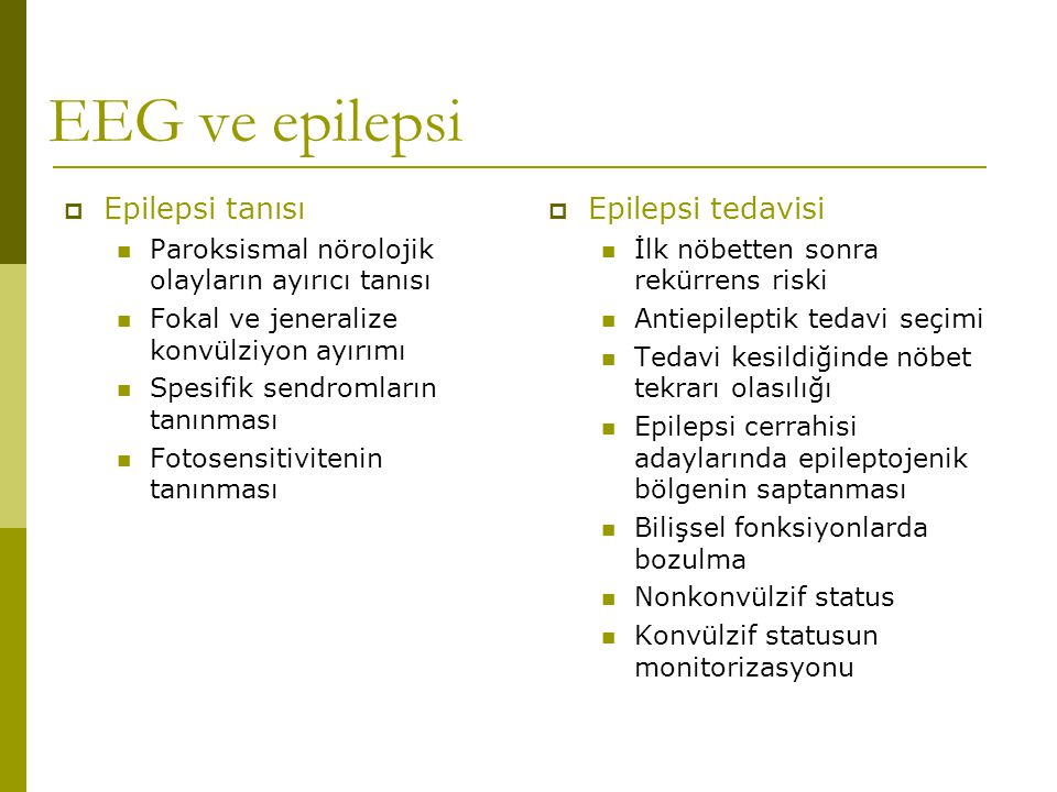 EEG ve bilişsel fonksiyonlar 2  Geçici bilişsel bozukluk (Transitory cognitive impairment )  Subklinik deşarjlar sonucu oluşan bilişsel bozukluk  Nöbeti olmayan fakat davranışsal sorunları olan çocuklarda İED'nin tedavi edilmesi bu sorunların azalmasına yol açmış  Bazen EEG'nin tedavi edilmesi yararlı olabilir (Pressler, 2005)