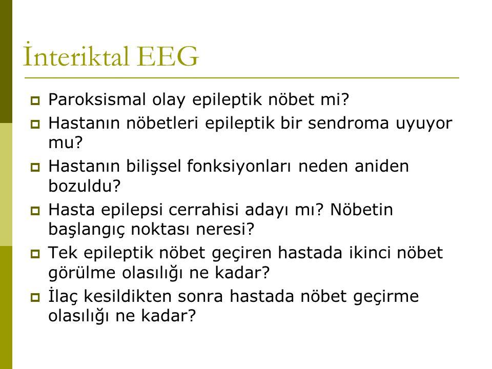 İnteriktal EEG  Paroksismal olay epileptik nöbet mi?  Hastanın nöbetleri epileptik bir sendroma uyuyor mu?  Hastanın bilişsel fonksiyonları neden a