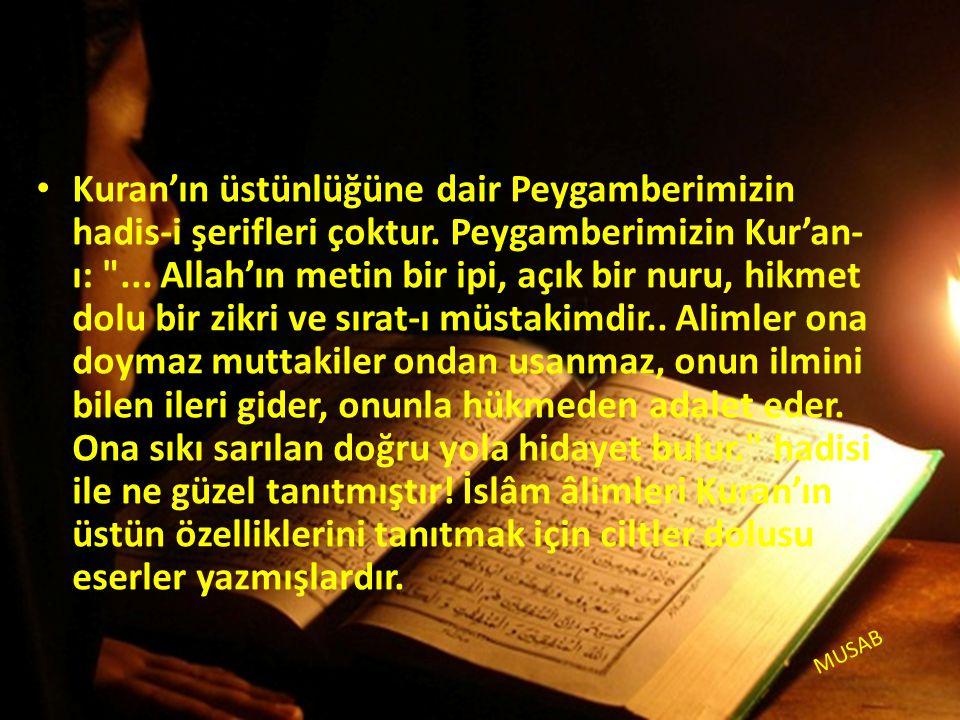 • Kuran'ın üstünlüğüne dair Peygamberimizin hadis-i şerifleri çoktur.
