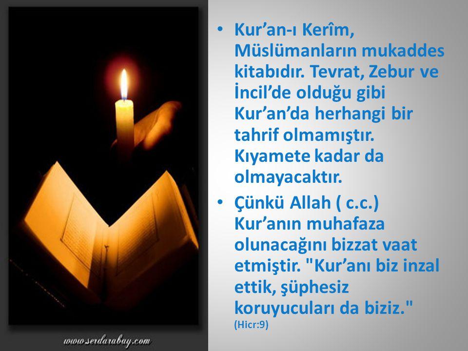 • Kur'an-ı Kerîm, Müslümanların mukaddes kitabıdır.
