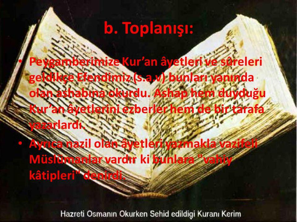 b. Toplanışı: • Peygamberimize Kur'an âyetleri ve sûreleri geldikçe Efendimiz (s.a.v) bunları yanında olan ashabına okurdu. Ashap hem duyduğu Kur'an â