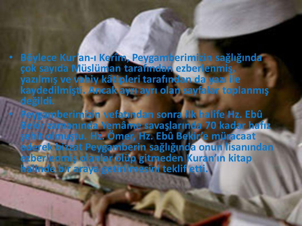 • Böylece Kur'an-ı Kerîm, Peygamberimizin sağlığında çok sayıda Müslüman tarafından ezberlenmiş, yazılmış ve vahiy kâtipleri tarafından da yazı ile kaydedilmişti.