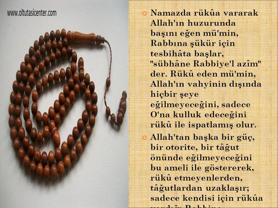Namazda rükûa vararak Allah'ın huzurunda başını eğen mü'min, Rabbına şükür için tesbihâta başlar,