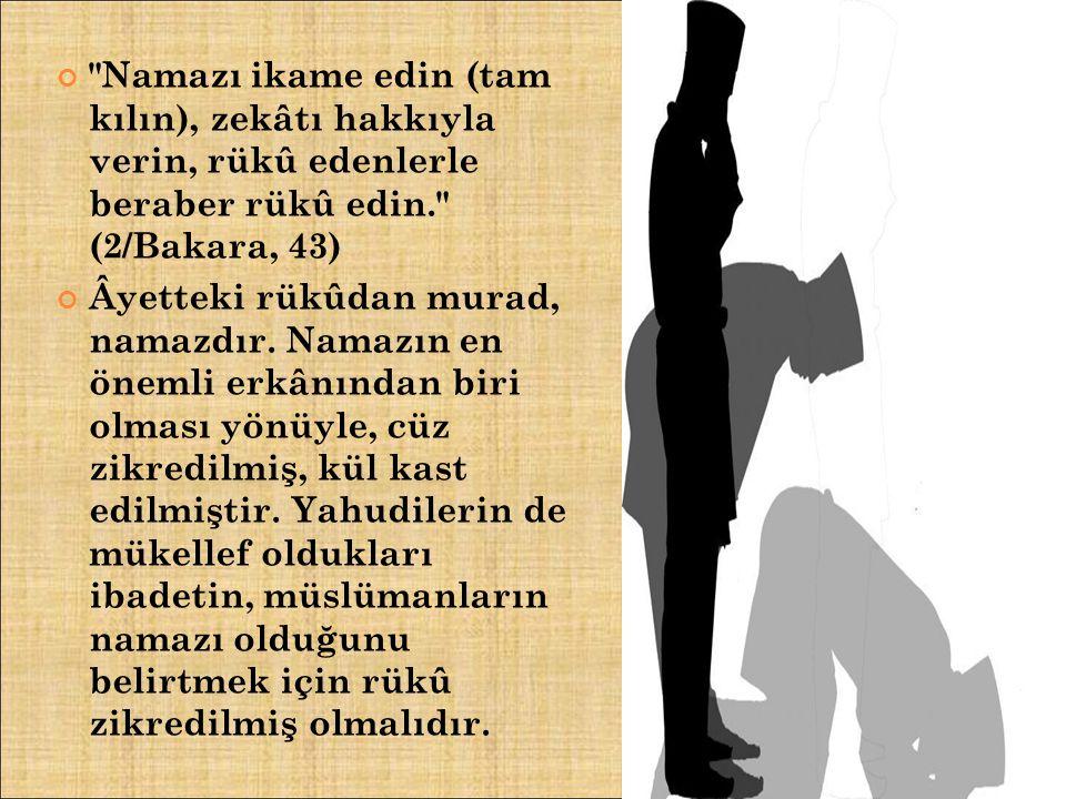 Namazı ikame edin (tam kılın), zekâtı hakkıyla verin, rükû edenlerle beraber rükû edin. (2/Bakara, 43) Âyetteki rükûdan murad, namazdır.