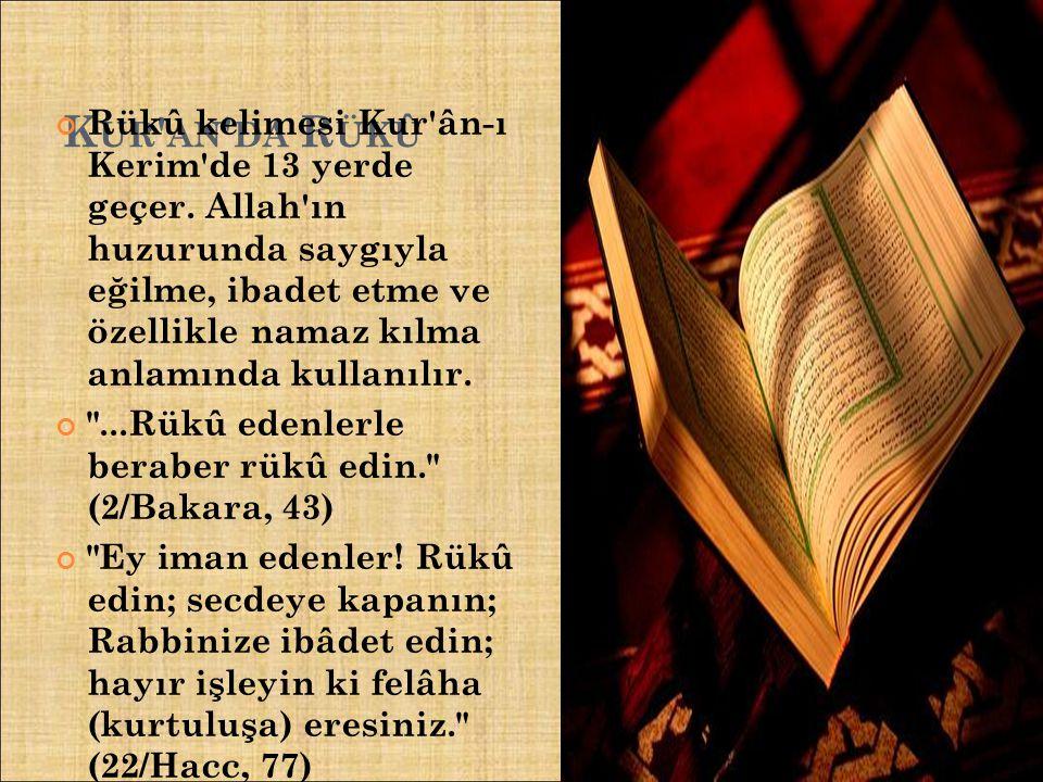 K UR ' AN ' DA R ÜKÛ Rükû kelimesi Kur'ân-ı Kerim'de 13 yerde geçer. Allah'ın huzurunda saygıyla eğilme, ibadet etme ve özellikle namaz kılma anlamınd