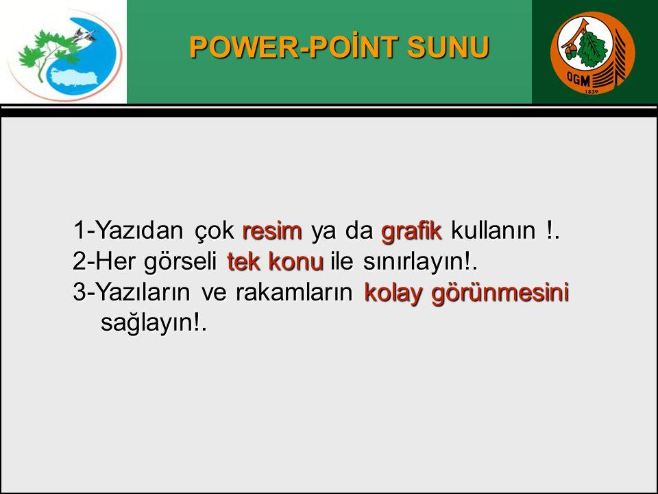 POWER-POİNT SUNU 1-Yazıdan çok resim ya da grafik kullanın !. 2-Her görseli tek konu ile sınırlayın!. 3-Yazıların ve rakamların kolay görünmesini sağl