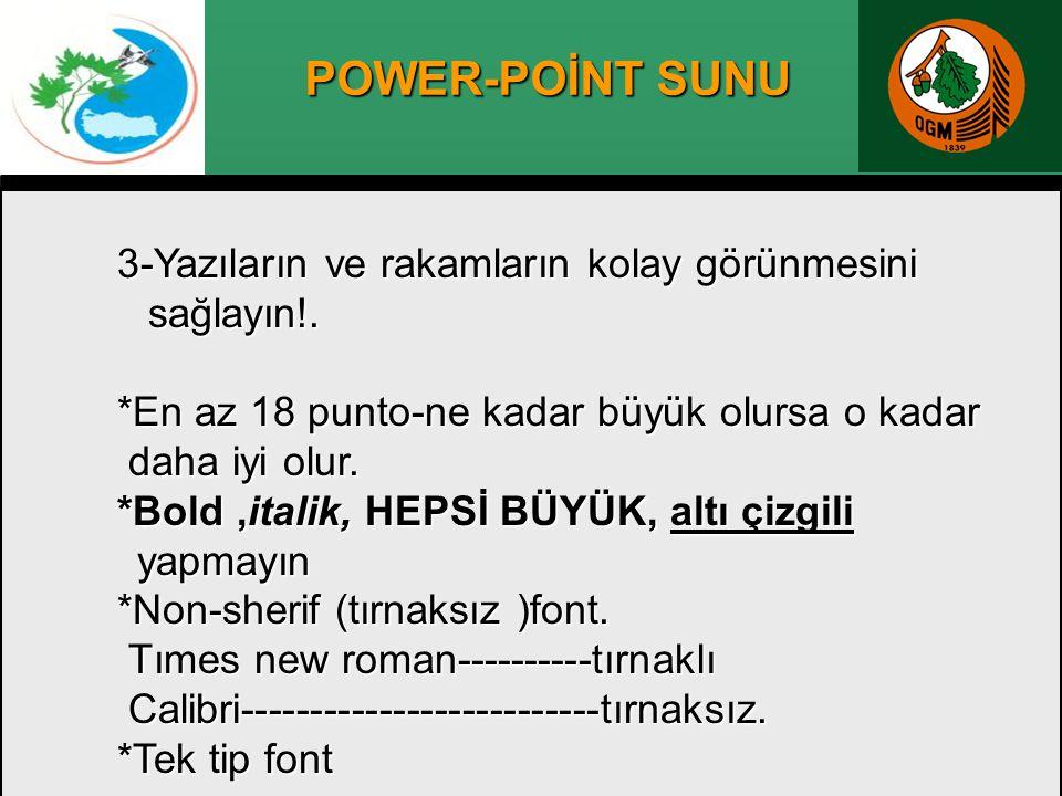 POWER-POİNT SUNU 3-Yazıların ve rakamların kolay görünmesini sağlayın!. sağlayın!. *En az 18 punto-ne kadar büyük olursa o kadar daha iyi olur. *Bold,