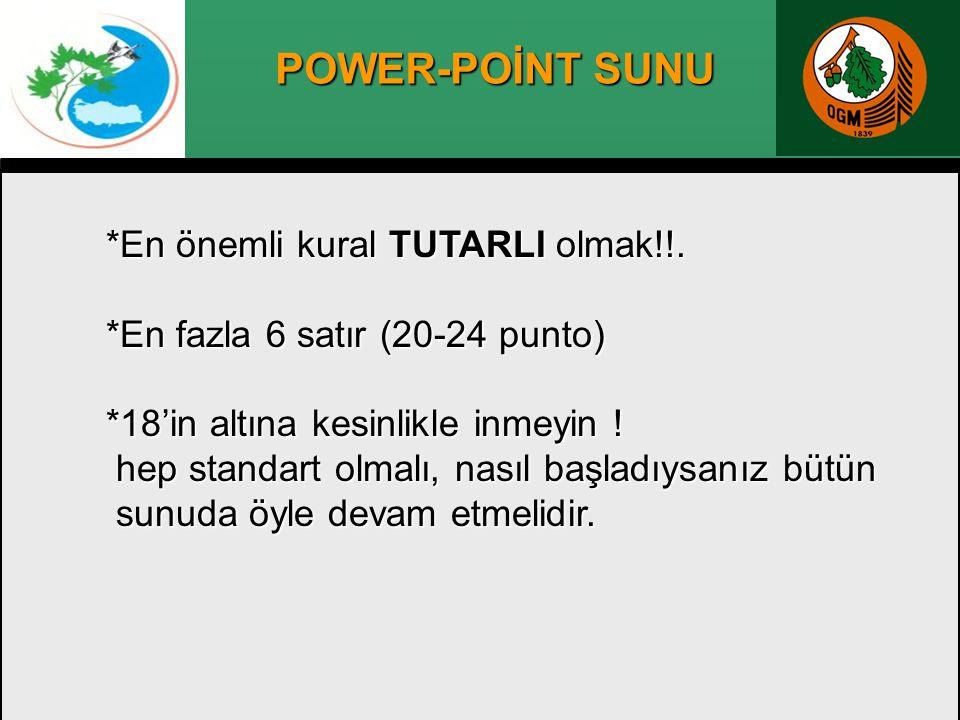 POWER-POİNT SUNU *En önemli kural TUTARLI olmak!!. *En fazla 6 satır (20-24 punto) *18'in altına kesinlikle inmeyin ! hep standart olmalı, nasıl başla