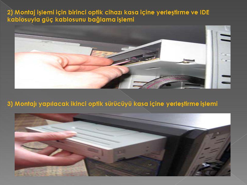 2) Montaj işlemi için birinci optik cihazı kasa içine yerleştirme ve IDE kablosuyla güç kablosunu bağlama işlemi 3) Montajı yapılacak ikinci optik sür