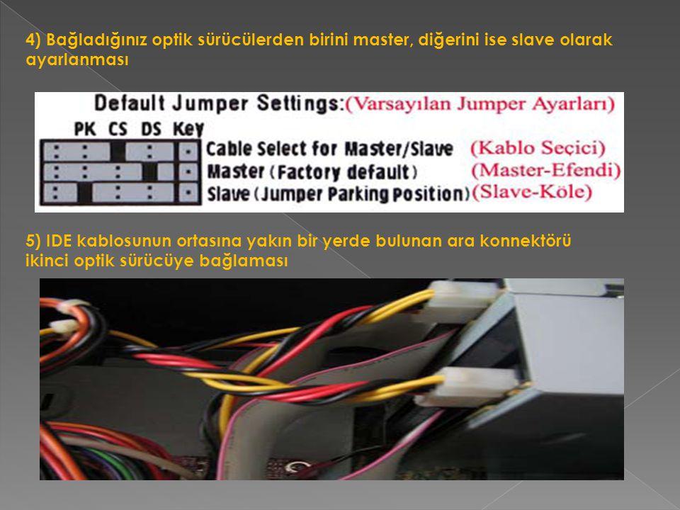 4) Bağladığınız optik sürücülerden birini master, diğerini ise slave olarak ayarlanması 5) IDE kablosunun ortasına yakın bir yerde bulunan ara konnekt