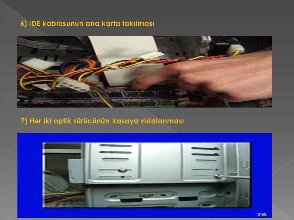 6) IDE kablosunun ana karta takılması 7) Her iki optik sürücünün kasaya vidalanması