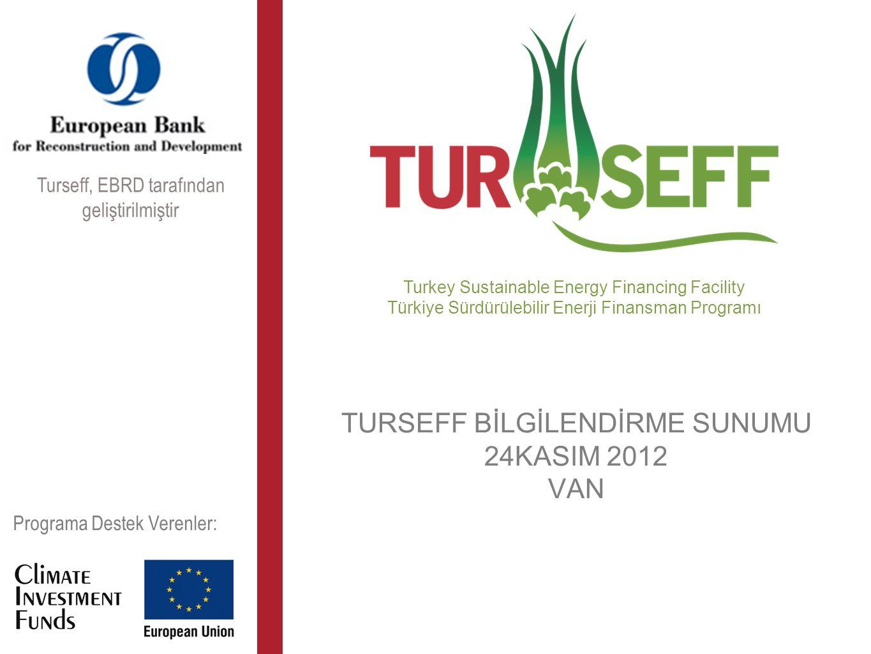 TURSEFF BİLGİLENDİRME SUNUMU 24KASIM 2012 VAN Turkey Sustainable Energy Financing Facility Türkiye Sürdürülebilir Enerji Finansman Programı Programa D
