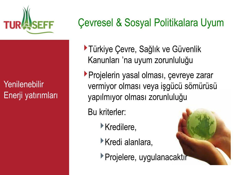 C Çevresel & Sosyal Politikalara Uyum ‣ Türkiye Çevre, Sağlık ve Güvenlik Kanunları 'na uyum zorunluluğu ‣ Projelerin yasal olması, çevreye zarar verm