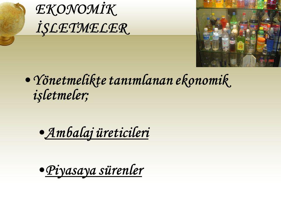 EKONOMİK İŞLETMELER •Yönetmelikte tanımlanan ekonomik işletmeler; •Ambalaj üreticileri •Piyasaya sürenler